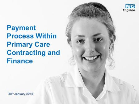 Www.england.nhs.uk Payment Process Within Primary Care Contracting and Finance 30 th January 2015.