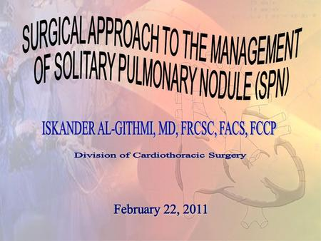 Solitary Pulmonary Nodule Is the nodule benign or malignant? Should it be investigated or observed? Should it be surgically resected? SOLITARY.