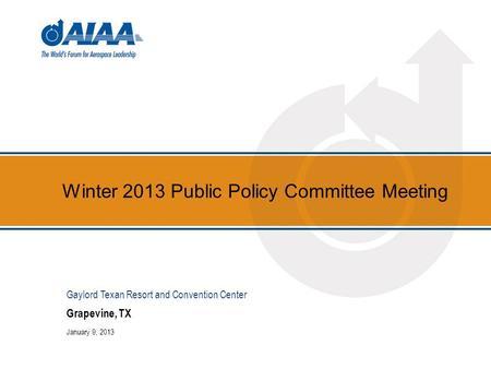Winter 2013 Public Policy Committee Meeting Grapevine, TX January 9, 2013 Gaylord Texan Resort and Convention Center.