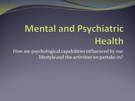 How are psychological capabilities influenced by our lifestyle and the activities we partake in?