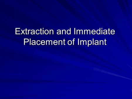 Extraction and Immediate Placement of Implant. Introduction The dental implants revolutionized the practice of dentistry and have become a successful,