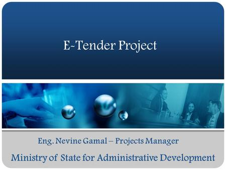 Ministry of State for Administrative Development E-Tender Project Eng. Nevine Gamal – Projects Manager.