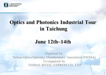 Optics and Photonics Industrial Tour in Taichung June 12th~14th