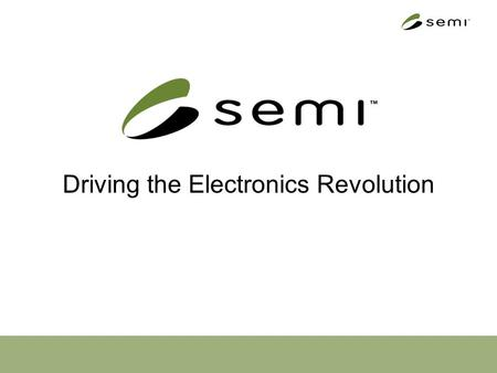 Driving the Electronics Revolution. Who we are Established in 1970 A global organization with 13 offices 1,900+ members Member interests: –Semiconductors.