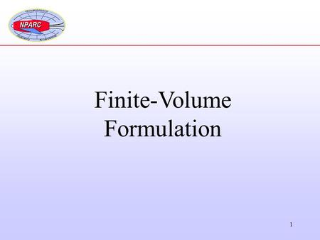 1 Finite-Volume Formulation. 2 Review of the Integral Equation The integral equation for the conservation statement is: Equation applies for a control.