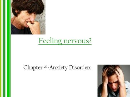 Feeling nervous? Chapter 4-Anxiety Disorders. What is Anxiety? As college students, you have probably experienced anxiety … How would you describe it?