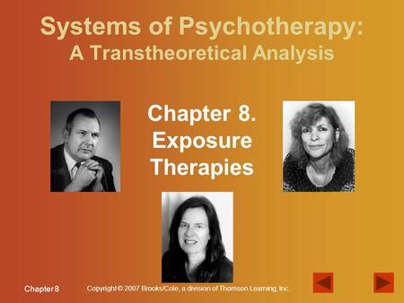 Chapter 8 Copyright © 2007 Brooks/Cole, a division of Thomson Learning, Inc. Systems of Psychotherapy: A Transtheoretical Analysis Chapter 8. Exposure.