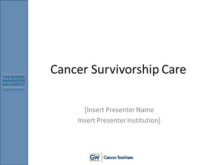 Cancer Survivorship Care [Insert Presenter Name Insert Presenter Institution]