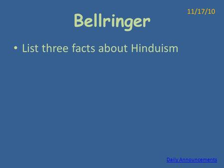 Bellringer List three facts about Hinduism 11/17/10 Daily Announcements.