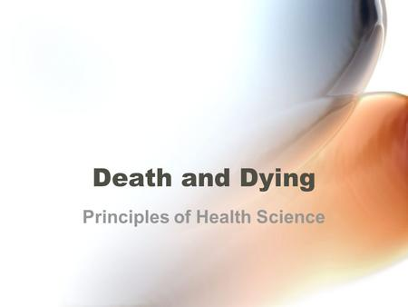 Death and Dying Principles of Health Science. Rationale Knowledge of the physiological process of death will benefit health care professionals in dealing.
