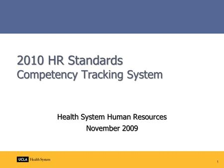 1 2010 HR Standards Competency Tracking System Health System Human Resources November 2009.