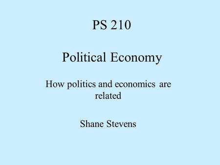 How politics and economics are related Shane Stevens