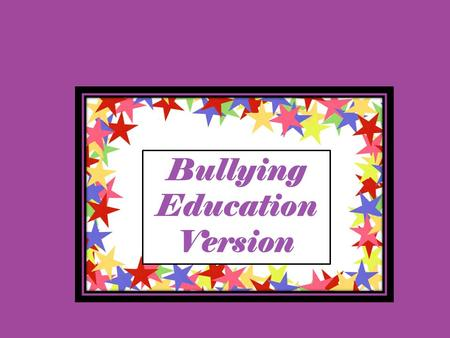Bullying Education Version. 100 200 300 400 500 Types of Bullying What is Bullying? Bullying Statistics Bullying Roles Handling Bullying.