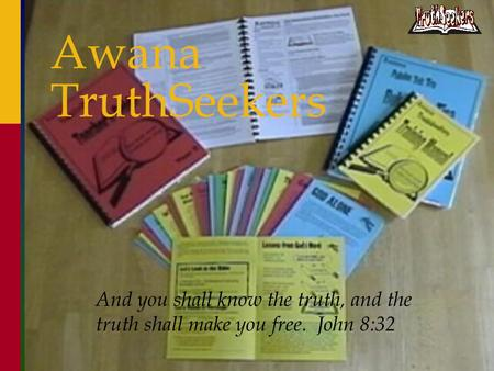 1 Awana TruthSeekers And you shall know the truth, and the truth shall make you free. John 8:32.