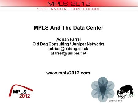 MPLS And The Data Center Adrian Farrel Old Dog Consulting / Juniper Networks
