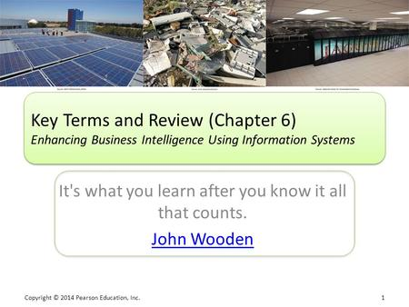 Copyright © 2014 Pearson Education, Inc. 1 It's what you learn after you know it all that counts. John Wooden Key Terms and Review (Chapter 6) Enhancing.