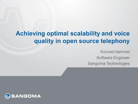 Achieving optimal scalability and voice quality in open source telephony Konrad Hammel Software Engineer Sangoma Technologies.