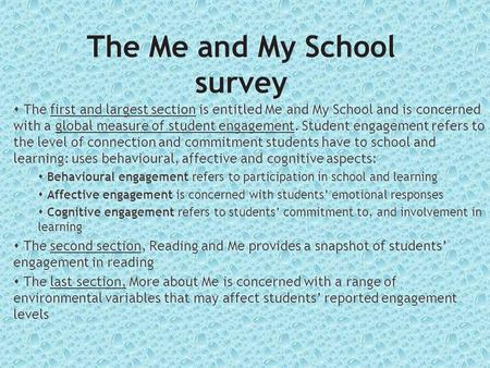The Me and My School survey  The first and largest section is entitled Me and My School and is concerned with a global measure of student engagement.