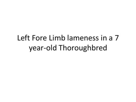 Left Fore Limb lameness in a 7 year-old Thoroughbred.