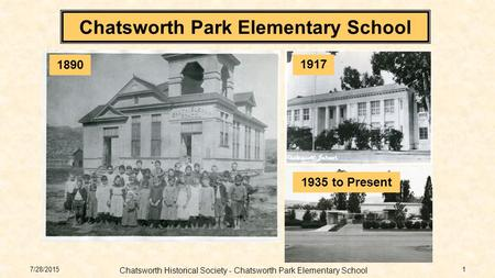 7/28/2015 Chatsworth Historical Society - Chatsworth Park Elementary School 1 Chatsworth Park Elementary School 1890 1917 1935 to Present.