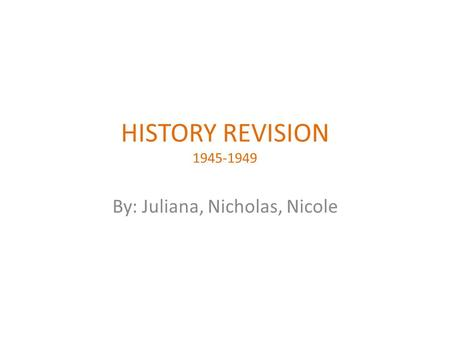 HISTORY REVISION 1945-1949 By: Juliana, Nicholas, Nicole.