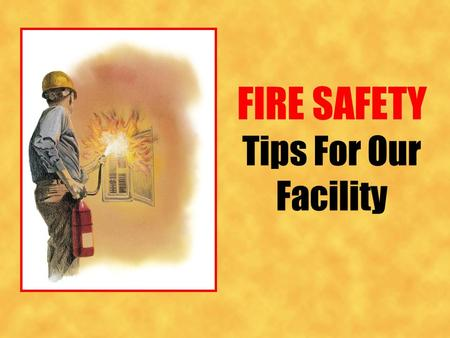 FIRE SAFETY Tips For Our Facility. October Is National Fire Prevention Month Take away any one of these factors, and the fire cannot exist! Elements Of.