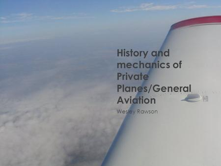 History and mechanics of Private Planes/General Aviation Wesley Rawson.