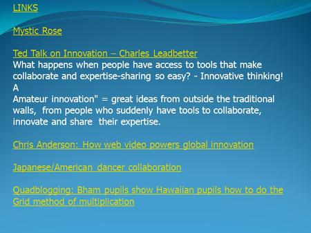 LINKS Mystic Rose Ted Talk on Innovation – Charles Leadbetter What happens when people have access to tools that make collaborate and expertise-sharing.