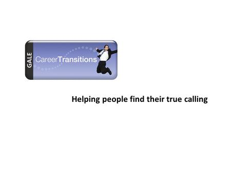 Career Transitions Helping people find their true calling.
