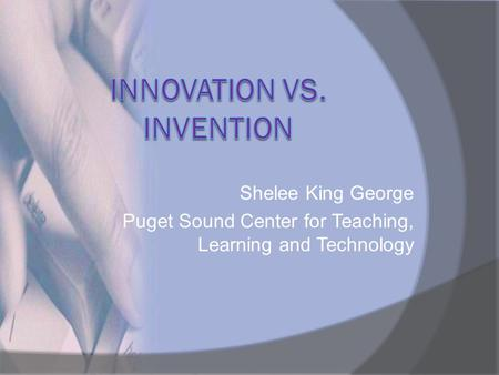 Shelee King George Puget Sound Center for Teaching, Learning and Technology.