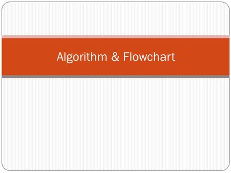 Algorithm & Flowchart. 8.2 An informal definition of an algorithm is: Algorithm: a step-by-step method for solving a problem or doing a task. Figure 8.1.