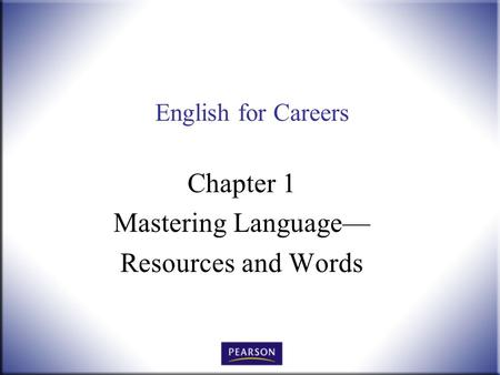 English for Careers Chapter 1 Mastering Language— Resources and Words.