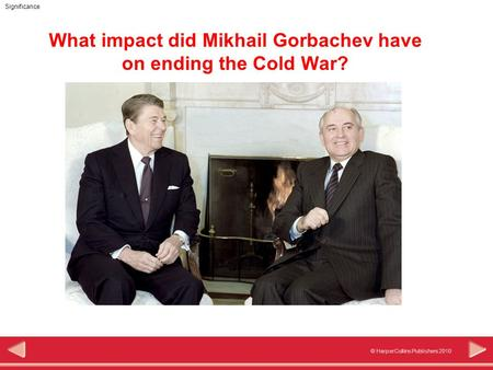gorbachev and the end of the In the end, it was reagan's optimism, gorbachev's idealism, and their common commitment to nuclear abolition that allowed them to find a way to move beyond the cold war.