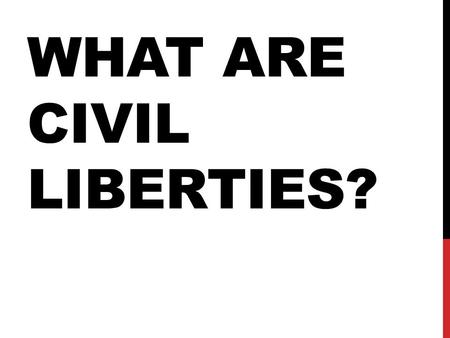 "WHAT ARE CIVIL LIBERTIES?. FOUNDING DOCUMENTS Declaration of Independence - ""We hold these truths to be self-evident; that all men are created equal,"