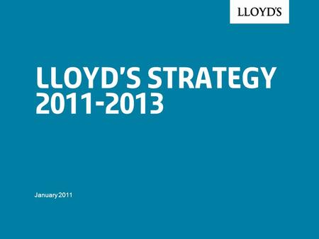 Lloyd's Strategy 2011-2013 January 2011. © Lloyd's2 Lloyd's vision Key Characteristics A subscription market backed by mutual security A broker market;