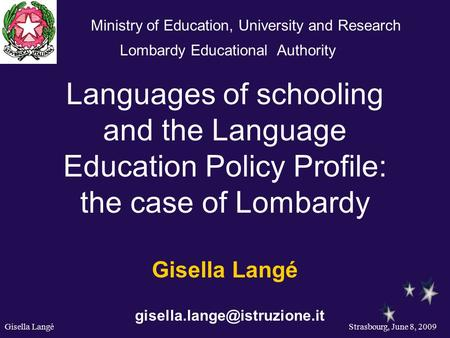 Gisella Langé Strasbourg, June 8, 2009 Languages of schooling and the Language Education Policy Profile: the case of Lombardy Gisella Langé