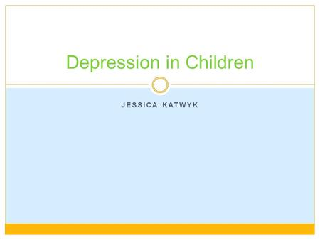 JESSICA KATWYK Depression in Children. Mom Madison Depression is uncontrollable sadness Being in a long term funk. Being alone and thinking negatively.