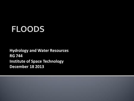 Hydrology and Water Resources RG 744 Institute of Space Technology December 18 2013.