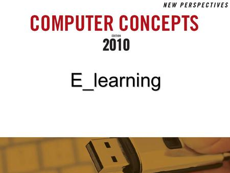 E_learning. 7 SECTION B Contents : 1.Definitions 2.Requirements of e-Learning 3.Benefits Of e-Learning 4.Goals of e-Learning Summary Glossary References.
