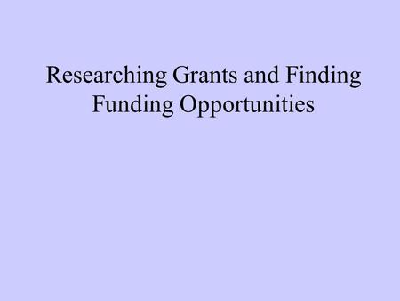Researching Grants and Finding Funding Opportunities.
