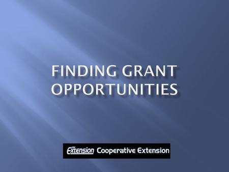 1. Types of Awards 2. Identify Funding Opportunities 3. How to find grant opportunities from resources available to Cooperative Extension, UW-Extension,