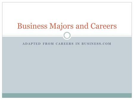 ADAPTED FROM CAREERS IN BUSINESS.COM Business Majors and Careers.