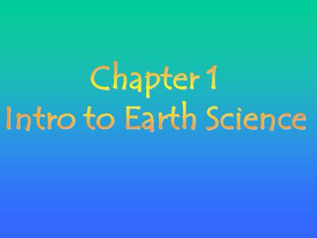 Key I deas Earth science is the study of: Geology Geology – study of Earth's surface and interior (minerals & rocks) Astronomy Astronomy – study of the.