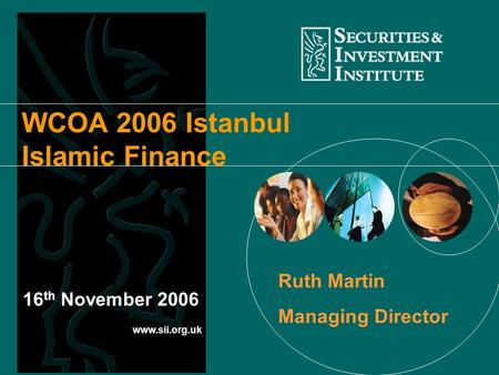 Www.sii.org.uk WCOA 2006 Istanbul Islamic Finance 16 th November 2006 Ruth Martin Managing Director.