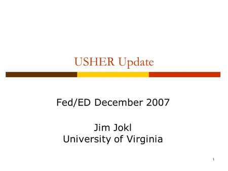 1 USHER Update Fed/ED December 2007 Jim Jokl University of Virginia.
