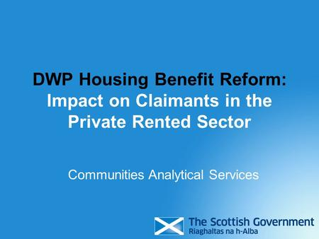 DWP Housing Benefit Reform: Impact on Claimants in the Private Rented Sector Communities Analytical Services.