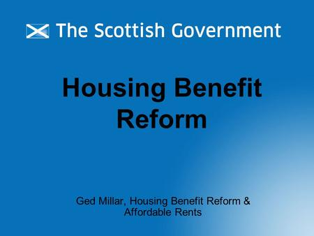 Housing Benefit Reform Ged Millar, Housing Benefit Reform & Affordable Rents.