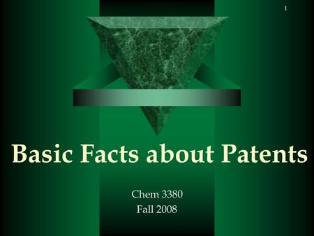1 Basic Facts about Patents Chem 3380 Fall 2008. 2 Patent Documents  Legal Document A patent is a legal right granted by a government to an inventor.