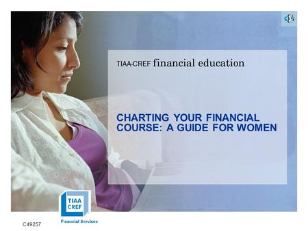 CHARTING YOUR FINANCIAL COURSE: A GUIDE FOR WOMEN C49257.