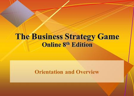 McGraw-Hill/Irwin© 2005 The McGraw-Hill Companies, Inc. All rights reserved. 1-1 The Business Strategy Game Online 8 th Edition Orientation and Overview.
